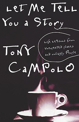 Let Me Tell You A Story Life Lessons From Unexpected Places And Unlikely People, Campolo, Tony