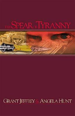 The Spear of Tyranny, Jeffrey, Grant R.; Hunt, Angela