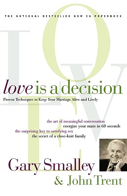 Love Is A Decision, Dr. Gary Smalley; Dr. John Trent