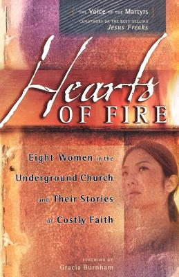 Hearts of Fire: Eight Women in the Underground Church and Their Stories of Costly Faith, Voice of the Martyrs