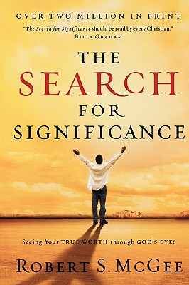 Image for The Search For Significance: Seeing Your True Worth Through God's Eyes