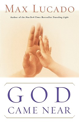 God Came Near, Lucado, Max