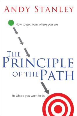Image for The Principle of the Path: How to Get from Where You Are to Where You Want to Be