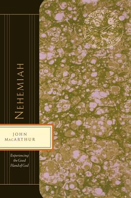 Nehemiah: Experiencing the Good Hand of God (MacArthur Bible Studies), John MacArthur