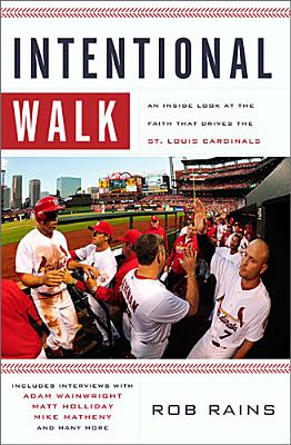 Intentional Walk: An Inside Look at the Faith That Drives the St. Louis Cardinals, Rains, Rob