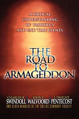 The Road to Armageddon: A Biblical Understanding of Prophecy and End-Time Events, Charles Swindoll; John F. Walvoord; J. Dwight Pentecost