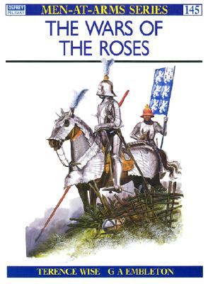 The Wars of the Roses (Men at Arms Series, 145), Terence Wise