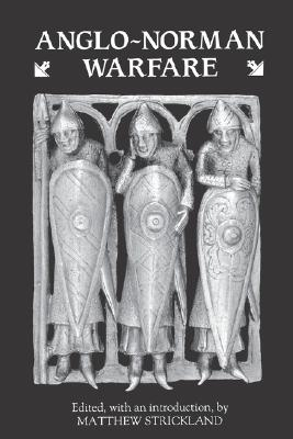 Image for Anglo-Norman Warfare: Studies in Late Anglo-Saxon and Anglo-Norman Military Organization and Warfare