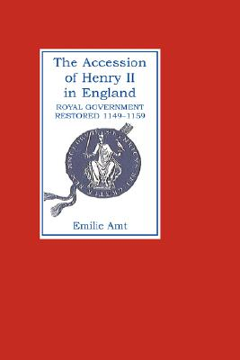 The Accession of Henry II in England: Royal Government Restored, 1149-1159, Amt, Emilie M.