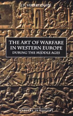 The Art of Warfare in Western Europe during the Middle Ages from the Eighth Century (Warfare in History), Verbruggen, J.F.