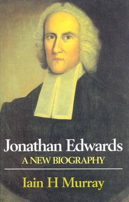 Jonathan Edwards: A New Biography, Iain H. Murray