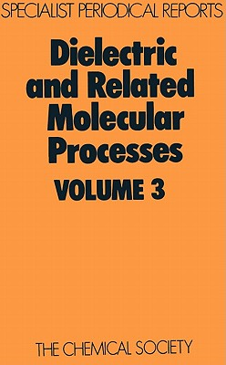 Dielectric and Related Molecular Processes: Volume 3 (Specialist Periodical Reports)
