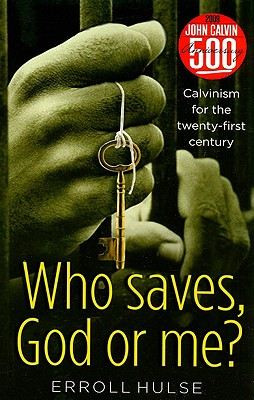 Image for Who Saves, God or Me?: Calvinism for the Twenty-First Century