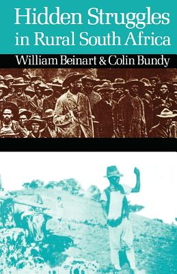 Hidden Struggles in Rural South Africa: Politics and Popular Movements in the Transkei and Eastern Cape, 1890-1930, Beinart, William; Bundy, Colin