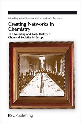 Creating Networks in Chemistry: The Founding and Early History of Chemical Societies in Europe (Special Publications)