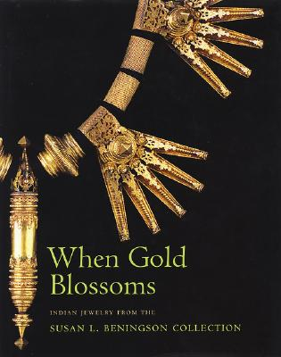Image for When Gold Blossoms: Indian Jewelry from the Susan L. Beningson Collection