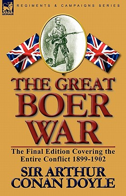 The Great Boer War: The Final Edition Covering the Entire Conflict 1899-1902, Doyle, Arthur Conan; Doyle, Arthur Conan; Doyle, Sir Arthur Conan