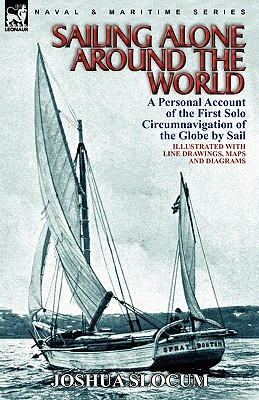 Sailing Alone Around the World: a Personal Account of the First Solo Circumnavigation of the Globe by Sail, Slocum, Joshua