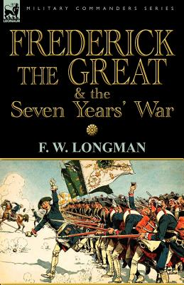 Frederick the Great & the Seven Years' War, Longman, F. W.