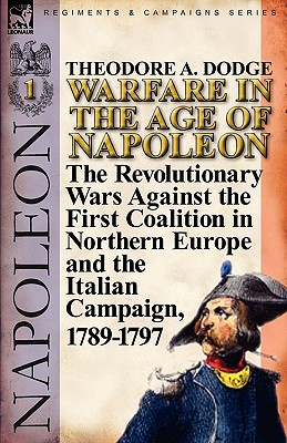 Image for Warfare in the Age of Napoleon-Volume 1: the Revolutionary Wars Against the First Coalition in Northern Europe and the Italian Campaign, 1789-1797