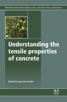 Image for Understanding the Tensile Properties of Concrete (Woodhead Publishing Series in Civil and Structural Engineering)