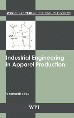 Industrial Engineering in Apparel Production (Woodhead Publishing India), Ramesh Babu, V.