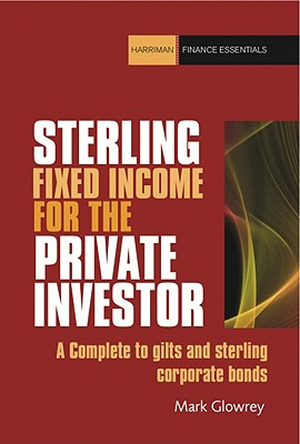 The Sterling Bonds and Fixed Income Handbook: A practical guide for investors and advisers (Harriman Finance Essentials), Glowrey, Mark
