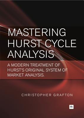Mastering Hurst Cycle Analysis: A modern treatment of Hurst's original system of financial market analysis, Grafton, Christopher