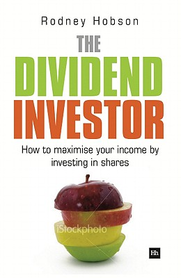 The Dividend Investor: A practical guide to building a share portfolio designed to maximise income, Hobson, Rodney