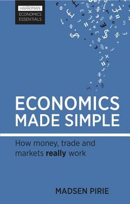 Economics Made Simple: How money, trade and markets really work (Harriman Economics Essentials), Pirie, Madsen