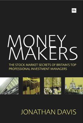 Money Makers: The Stock Market Secrets of Britain's Top Professional Investment Managers (Harriman Modern Classics), Davis, Jonathan