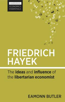 Image for Friedrich Hayek: The Ideas and Influence of the Libertarian Economist