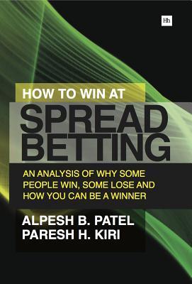 How to Win at Spread Betting: An analysis of why some people win at spread betting and some lose, Kiri, Paresh H.; Patel, Alpesh B.