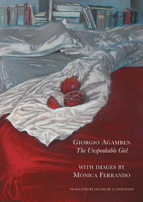 The Unspeakable Girl: The Myth and Mystery of Kore, Agamben, Giorgio; Ferrando, Monica