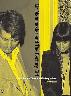 Mr Manchester and the Factory Girl: The Story of Tony and Lindsay Wilson, Reade, Lindsay