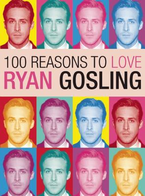 Image for 100 Reasons to Love Ryan Gosling