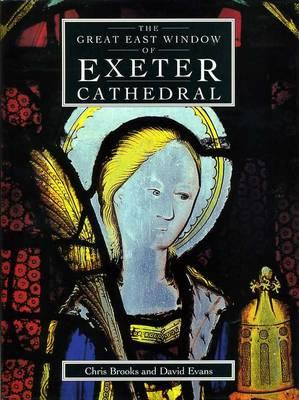 Image for Great East Window Of Exeter Cathedral: A Glazing History (South-West Studies)