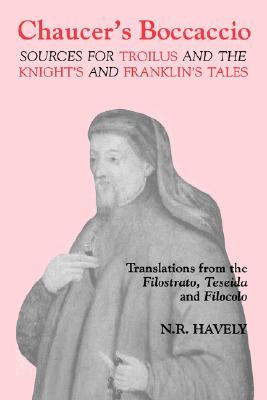 Chaucer's Boccaccio: Sources for Troilus and The Knight's and Franklin's Tales (Chaucer Studies), Havely, Nicholas R.