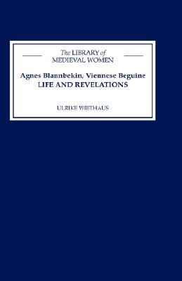 Agnes Blannbekin, Viennese Beguine: Life and Revelations (Library of Medieval Women), Wiethaus, Ulrike