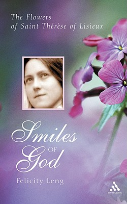 Smiles of God: The Flowers of Therese of Lisieux, Leng, Felicity