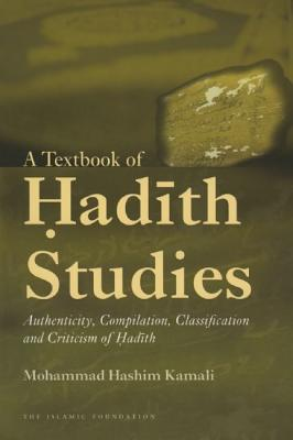 Image for A Textbook of Hadith Studies: Authenticity, Compilation, Classification and Criticism of Hadith