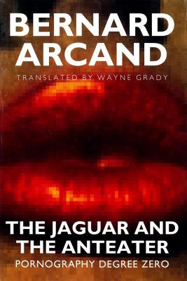 Image for The Jaguar and the Anteater: Pornography Degree Zero