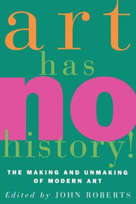 Image for Art Has No History!: The Making and Unmasking of Modern Art