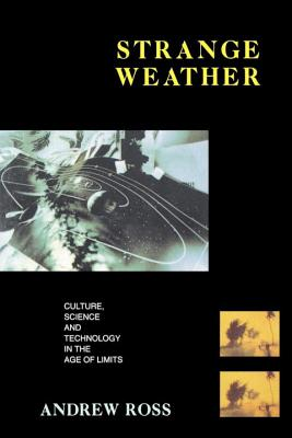 Strange Weather : Culture, Science and Technology in the Age of Limits, Ross, Andrew