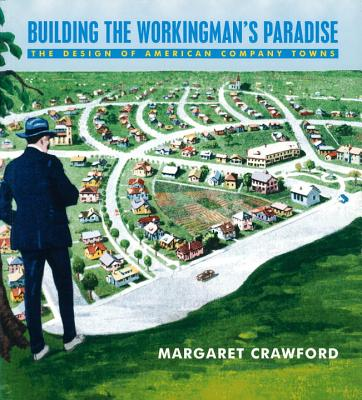 Image for Building the Workingman's Paradise: The Design of American Company Towns (Haymar