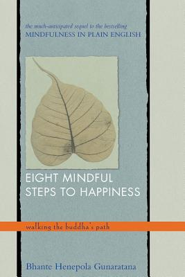 Eight Mindful Steps to Happiness: Walking the Buddha's Path, Bhante Henepola Gunaratana