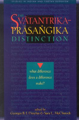 The Svatantrika-Prasangika Distinction: What Difference Does a Difference Make?, Sara McClintock; Georges Dreyfus
