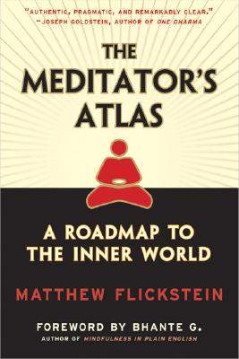 The Meditator's Atlas: A Roadmap to the Inner World, Flickstein, Matthew