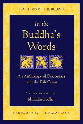 In the Buddha's Words: An Anthology of Discourses from the Pali Canon (The Teachings of the Buddha), Bodhi, Bhikkhu; Dalai Lama, His Holiness the [Foreword]