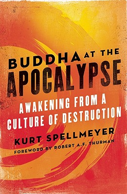 Image for Buddha at the Apocalypse: Awakening from a Culture of Destruction